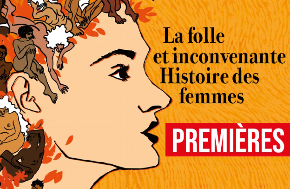 LA FOLLE ET INCONVENANTE HISTOIRE DES FEMMES - Première le 8 mars !